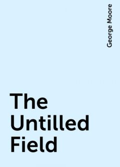 The Untilled Field, George Moore