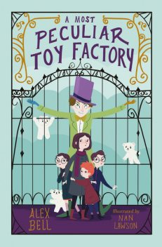 A Most Peculiar Toy Factory, Alex Bell