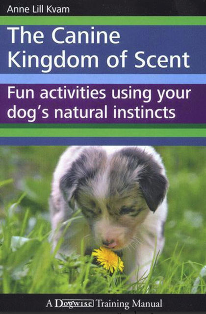 THE CANINE KINGDOM OF SCENT, Anne Lill Kvam