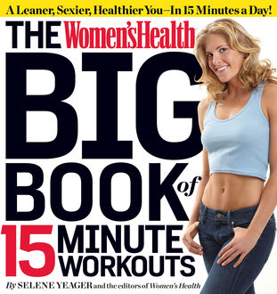 The Women's Health Big Book of 15-Minute Workouts, Selene Yeager, The Health