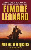 Moment of Vengeance and Other Stories, Elmore Leonard
