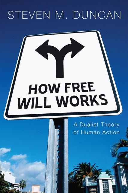 How Free Will Works, Steven M. Duncan