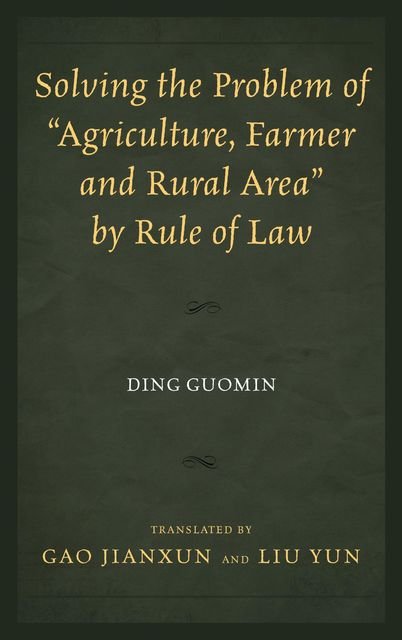 """Solving the Problem of """"Agriculture, Farmer, and Rural Area"""" by Rule of Law, Ding Guomin"""