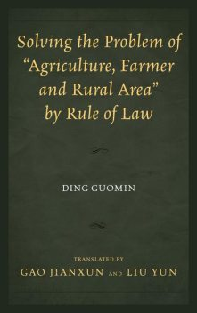 "Solving the Problem of ""Agriculture, Farmer, and Rural Area"" by Rule of Law, Ding Guomin"