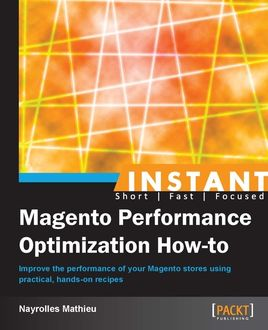 Instant Magento Performance Optimization How-to, Mathieu Nayrolles