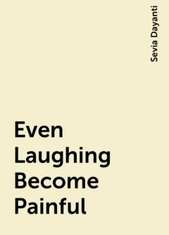 Even Laughing Become Painful, Sevia Dayanti