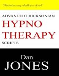 Advanced Ericksonian Hypnotherapy Scripts: Expanded Edition, Dan Jones