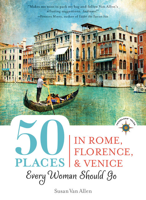 50 Places in Rome, Florence and Venice Every Woman Should Go, Susan Van Allen