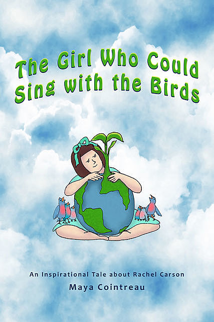 The Girl Who Could Sing with the Birds – An Inspirational Tale about Rachel Carson, Maya Cointreau