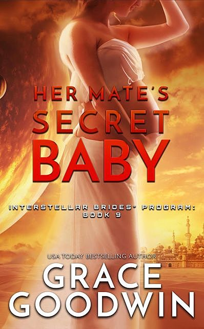 Her Mate's Secret Baby (Interstellar Brides Book 9), Grace Goodwin