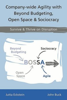 Company-wide Agility with Beyond Budgeting, Open Space & Sociocracy, John Buck, Jutta Eckstein