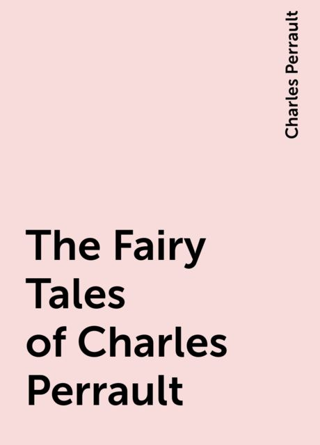 The Fairy Tales of Charles Perrault, Charles Perrault