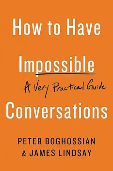 How to Have Impossible Conversations, Peter Boghossian, Lindsay James