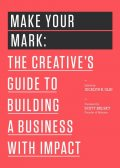 Make Your Mark: The Creative's Guide to Building a Business With Impact (The 99U Book Series), Jocelyn K.Glei