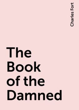 The Book of the Damned, Charles Fort
