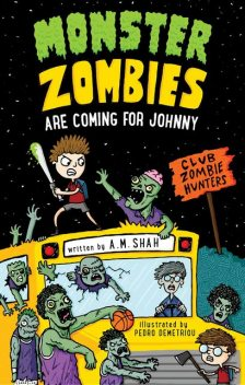 Monster Zombies are Coming for Johnny, A.M. Shah