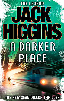 A Darker Place (Sean Dillon Series, Book 16), Jack Higgins