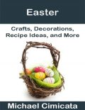 Easter: Crafts, Decorations, Recipe Ideas, and More, Michael Cimicata