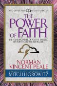 The Power of Faith (Condensed Classics), Norman Vincent Peale, Mitch Horowitz