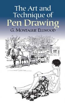The Art and Technique of Pen Drawing, G.Montague Ellwood