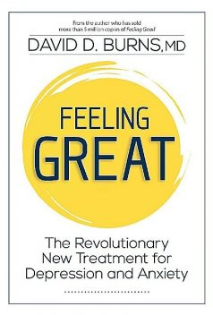 Feeling Great: The Revolutionary New Treatment for Depression and Anxiety, David BURNS