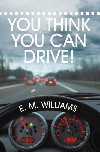 You Think You Can Drive!, E.M.Williams