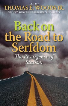 Back on the Road to Serfdom, Thomas E Woods