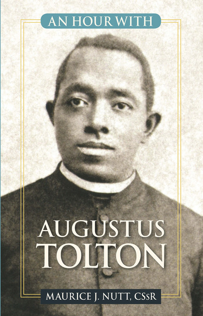 An Hour with Augustus Tolton, Maurice Nutt, C.Ss.R.