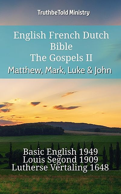 English French Dutch Bible – The Gospels II – Matthew, Mark, Luke & John, TruthBeTold Ministry