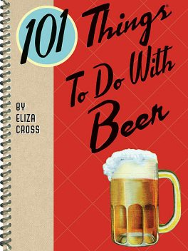 101 Things To Do With Beer, Eliza Cross