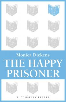 The Happy Prisoner, Monica Dickens