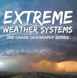 Extreme Weather Systems : 3rd Grade Geography Series, Baby Professor