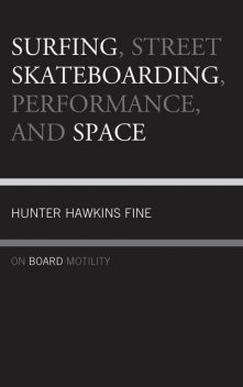 Surfing, Street Skateboarding, Performance, and Space, Hunter Fine