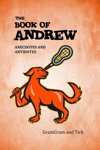 The Book of Andrew: Anecdotes and Antidotes, Tick GramGram