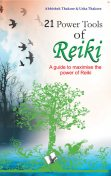 21 Power Tools of Reiki, Abhishek Thakore, Usha Thakore