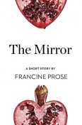 The Mirror, Francine Prose