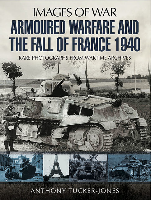 Armoured Warfare and the Fall of France, Anthony Tucker-Jones