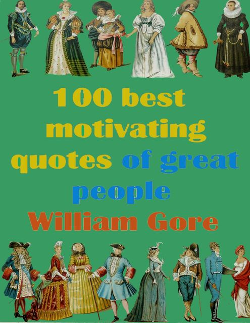100 Best Motivating Quotes of Great People, William Gore