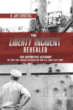 The Liberty Incident Revealed, A. Jay Cristol