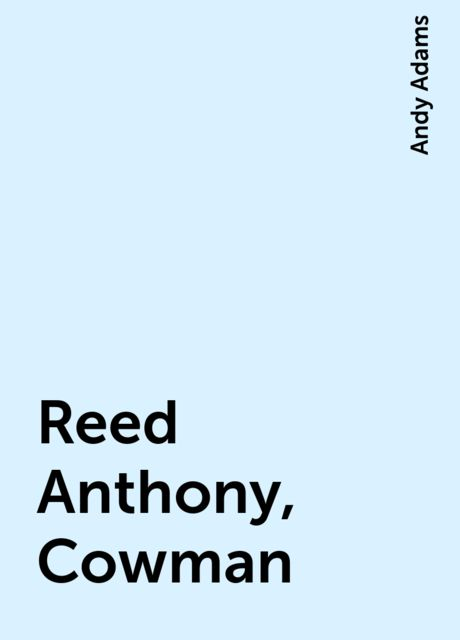 Reed Anthony, Cowman, Andy Adams