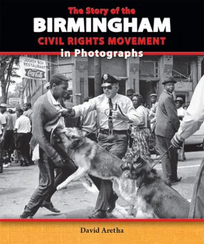 The Story of the Birmingham Civil Rights Movement in Photographs, David Aretha