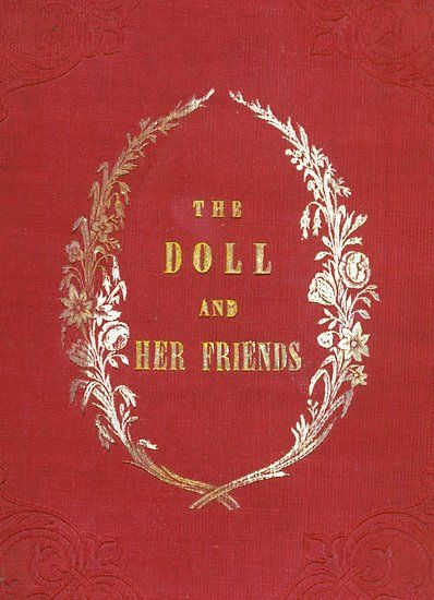 The Doll and Her Friends / or Memoirs of the Lady Seraphina,
