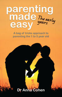 Parenting Made Easy: The early years, Anna Cohen