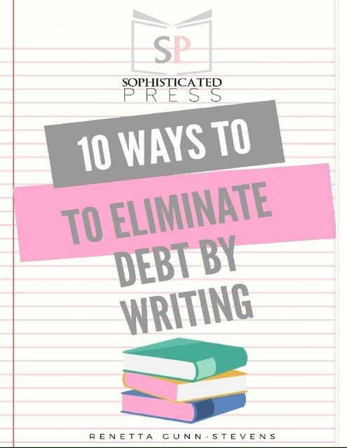10 Ways to Eliminate Debt By Writing, Renetta Gunn-Stevens