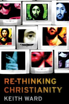Re-thinking Christianity, Keith Ward