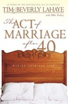 The Act of Marriage After 40, Beverly LaHaye, Tim LaHaye, Mike Yorkey