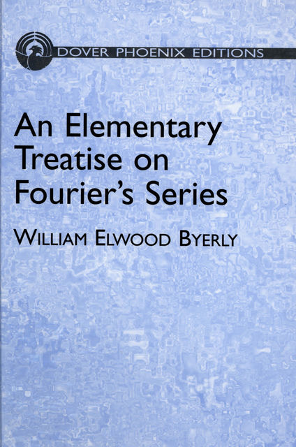 An Elementary Treatise on Fourier's Series, William Elwood Byerly