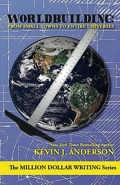 Worldbuilding: From Small Towns to Entire Universes, Kevin J.Anderson