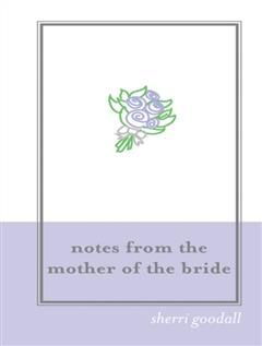 Notes from the Mother of the Bride (M.O.B.), Sherri Goodall