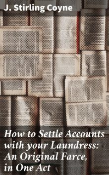 How to Settle Accounts with your Laundress: An Original Farce, in One Act, J. Stirling Coyne